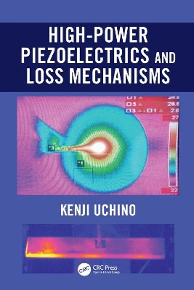 High-Power Piezoelectrics and Loss Mechanisms - Kenji Uchino