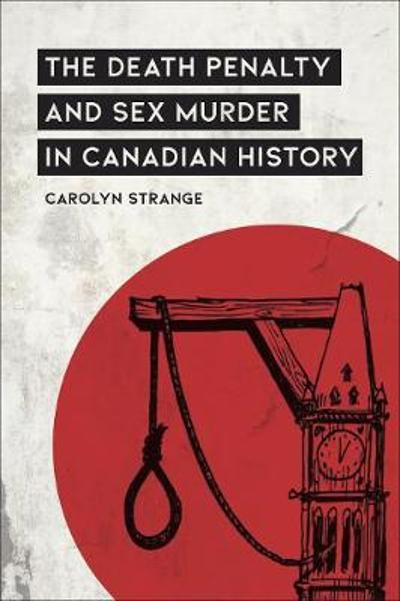 The Death Penalty and Sex Murder in Canadian History - Carolyn Strange
