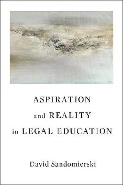 Aspiration and Reality in Legal Education - David Sandomierski