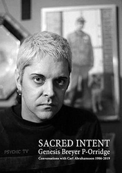 Genesis Breyer P-Orridge: Sacred Intent - Carl Abrahamsson