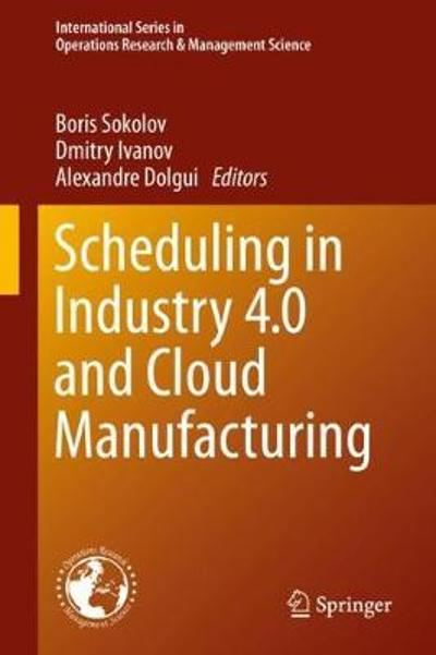 Scheduling in Industry 4.0 and Cloud Manufacturing - Boris Sokolov