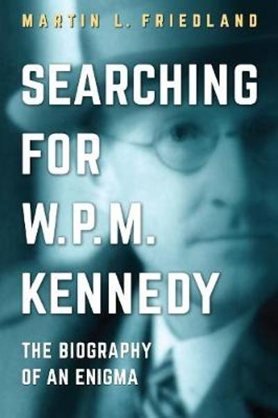 Searching for W.P.M. Kennedy - Martin L. Friedland