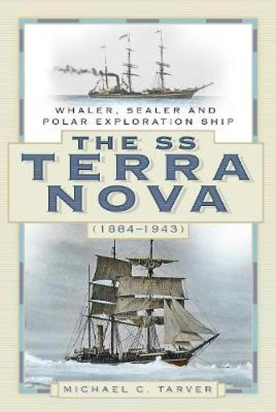 The SS Terra Nova (1884-1943) - Michael C. Tarver