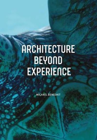 Architecture Beyond Experience - Michael Benedikt