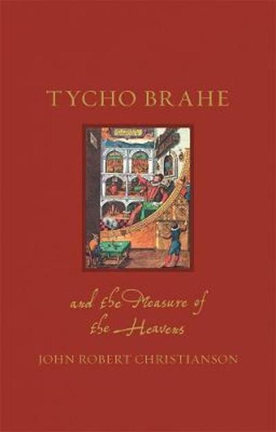 Tycho Brahe and the Measure of the Heavens - John Robert Christianson