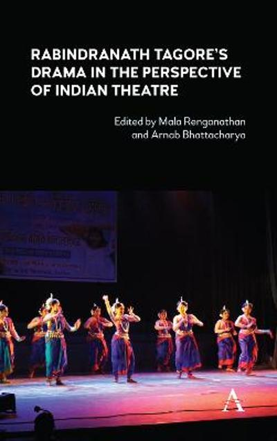 Rabindranath Tagore's Drama in the Perspective of Indian Theatre - Mala Renganathan