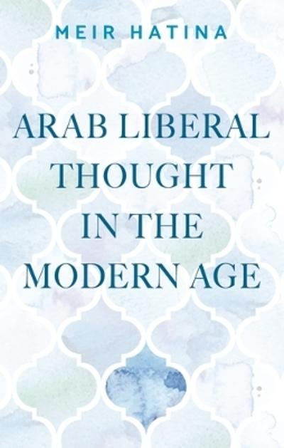 Arab Liberal Thought in the Modern Age - Meir Hatina