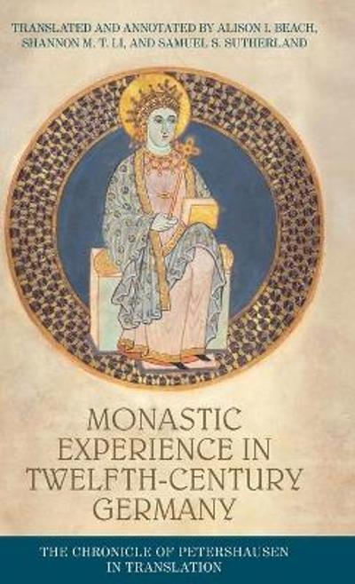 Monastic Experience in Twelfth-Century Germany - Alison I. Beach
