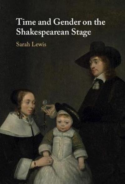 Time and Gender on the Shakespearean Stage - Sarah Lewis