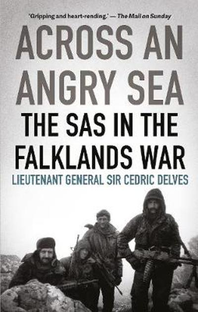 Across an Angry Sea: The SAS in the Falklands War - Cedric Delves