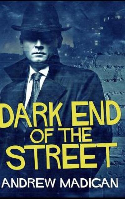 Dark End of the Street - Andrew Madigan