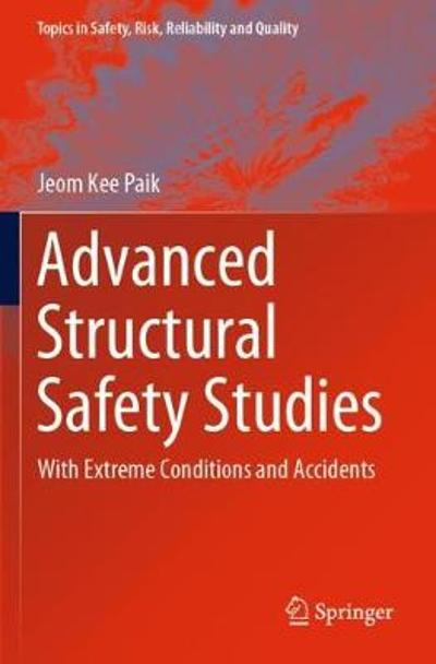 Advanced Structural Safety Studies - Jeom Kee Paik
