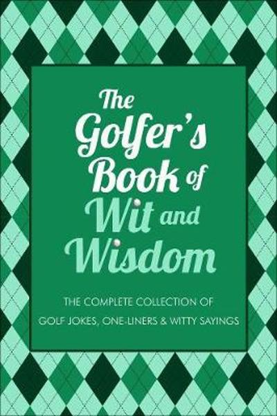 The Golfer's Book Of Wit & Wisdom - Gerd de Ley