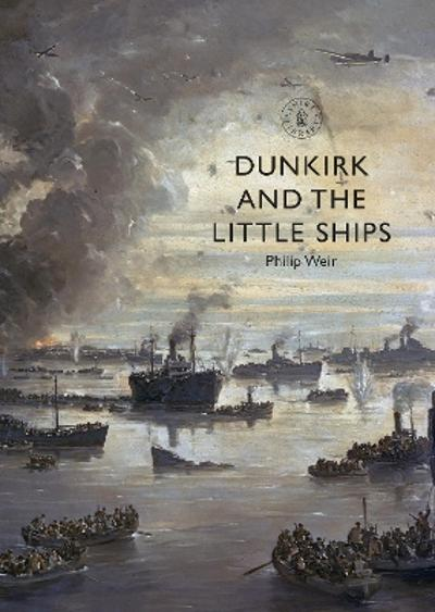 Dunkirk and the Little Ships - Philip Weir