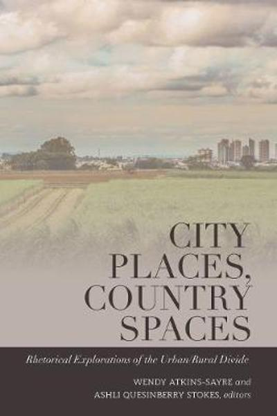City Places, Country Spaces - Wendy Atkins-Sayre