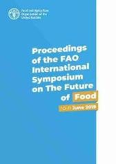 Proceedings of the FAO International Symposium on the Future of Food - Food and Agriculture Organization
