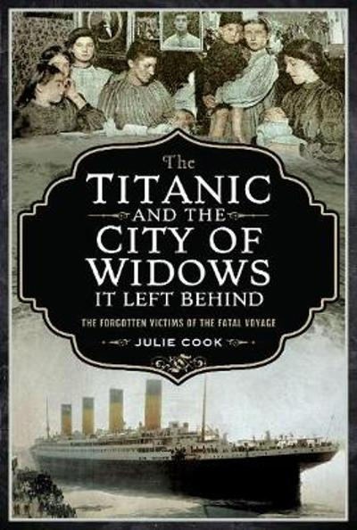 The Titanic and the City of Widows it left Behind - Julie Cook