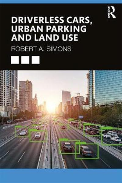 Driverless Cars, Urban Parking and Land Use - Robert A. Simons