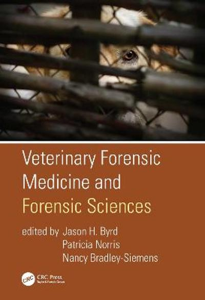 Veterinary Forensic Medicine and Forensic Sciences - Jason H. Byrd