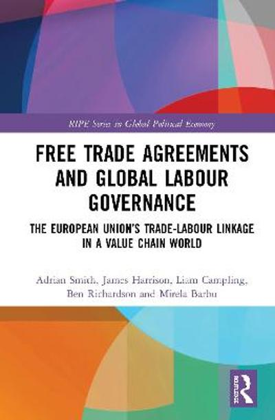 Free Trade Agreements and Global Labour Governance - Adrian Smith