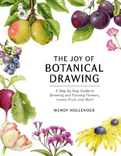 The Joy of Botanical Drawing - Wendy Hollender