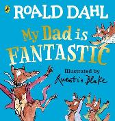 My Dad is Fantastic - Roald Dahl Quentin Blake