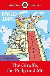 Roald Dahl: The Giraffe, the Pelly and Me - Ladybird Readers Level 3 - Roald Dahl Quentin Blake