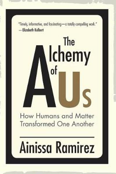 The Alchemy of Us - Ainissa Ramirez