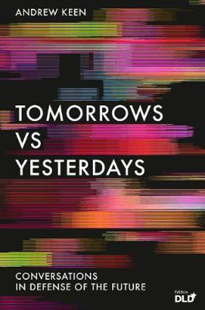 Tomorrows Versus Yesterdays - Andrew Keen