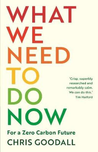 What We Need to Do Now - Chris Goodall
