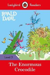 Roald Dahl: The Enormous Crocodile - Ladybird Readers Level 3 - Roald Dahl Quentin Blake