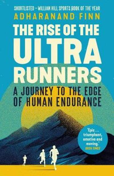 The Rise of the Ultra Runners - Adharanand Finn