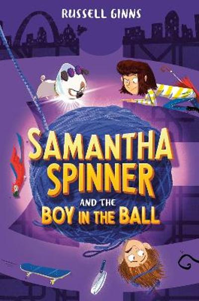 Samantha Spinner and the Boy in the Ball - Russell Ginns