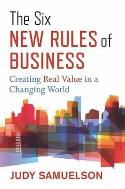 The Six New Rules of Business - Judy Samuelson