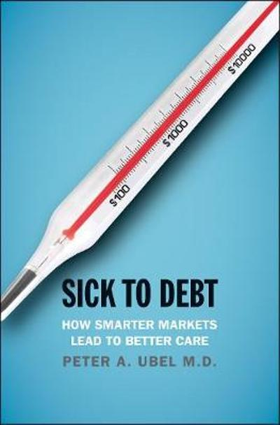Sick to Debt - Peter A. Ubel