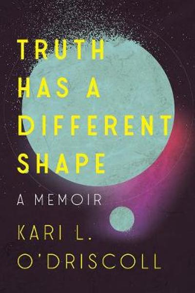 Truth Has a Different Shape - Kari O`driscoll