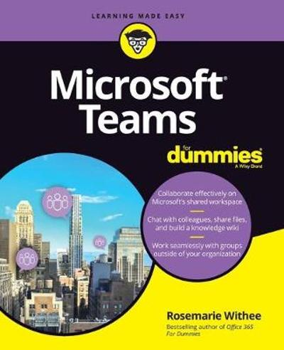 Microsoft Teams For Dummies - Rosemarie Withee