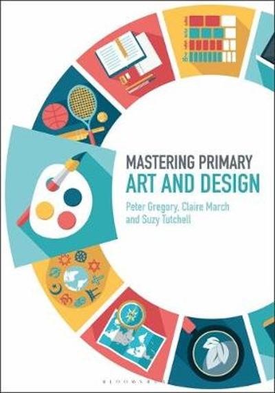 Mastering Primary Art and Design - Dr Peter Gregory