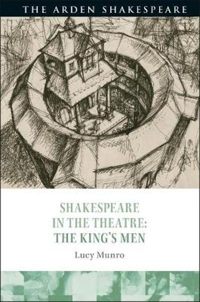 Shakespeare in the Theatre: The King's Men - Lucy Munro