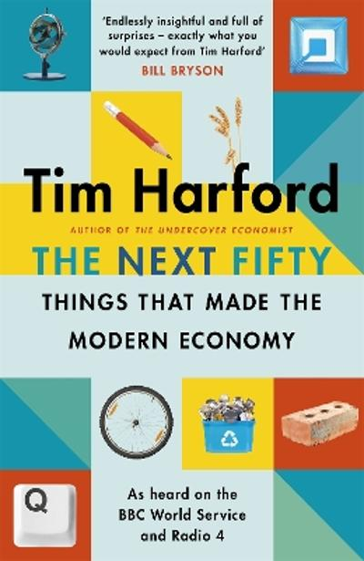 The Next Fifty Things that Made the Modern Economy - Tim Harford