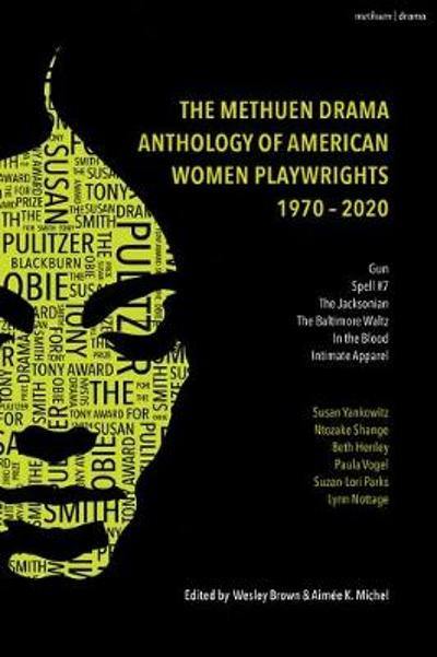 The Methuen Drama Anthology of American Women Playwrights: 1970 - 2020 - Professor Emeritus Wesley Brown