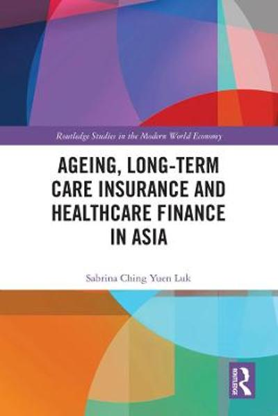 Ageing, Long-term Care Insurance and Healthcare Finance in Asia - Sabrina Ching Yuen Luk