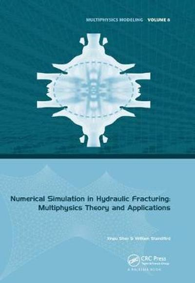Numerical Simulation in Hydraulic Fracturing: Multiphysics Theory and Applications - Xinpu Shen
