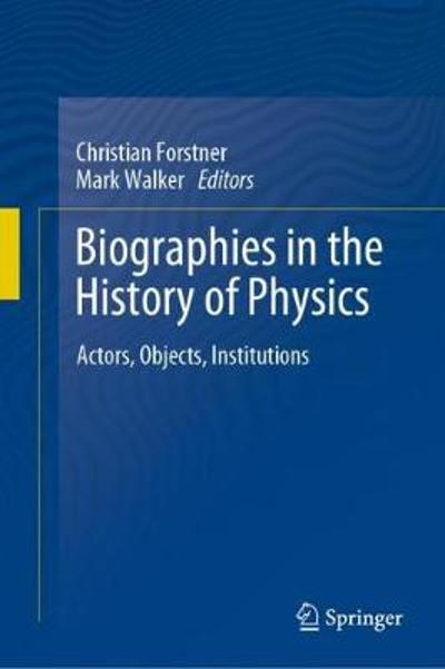 Biographies in the History of Physics - Christian Forstner