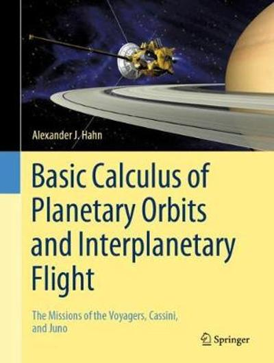 Basic Calculus of Planetary Orbits and Interplanetary Flight - Alexander J. Hahn