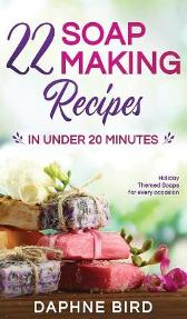 22 Soap Making Recipes in Under 20 Minutes - Daphne Bird