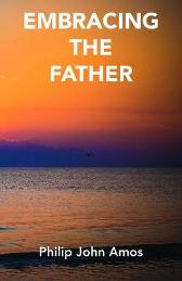 Embracing The Father - Philip John Amos