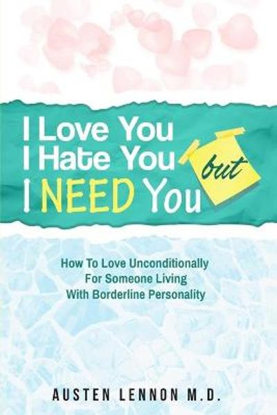 Borderline Personality Disorder - I Love You, I Hate You, But I Need You - Austen Lennon