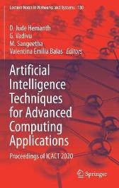 Artificial Intelligence Techniques for Advanced Computing Applications - D. Jude Hemanth G. Vadivu M. Sangeetha Valentina Emilia Balas