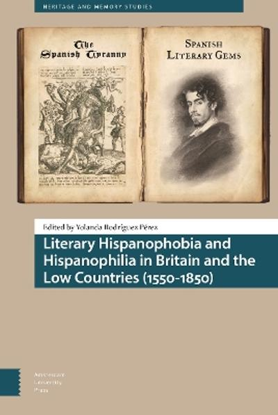 Literary Hispanophobia and Hispanophilia in Britain and the Low Countries (1550-1850) - Yolanda Rodriguez Perez